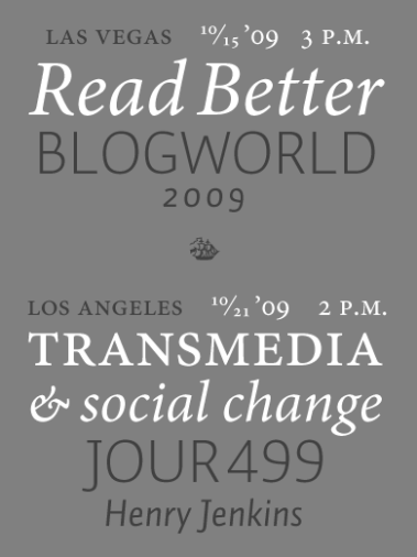 Make Your Blog Read Better, at Blog World Expo 2009 -- Transmedia and Social Change, at Henry Jenkins' JOUR499